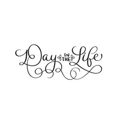 day in the life vintage text on white vector image