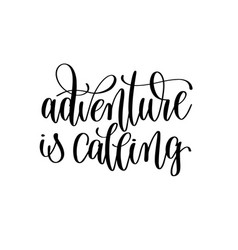 Adventure is calling black and white hand vector