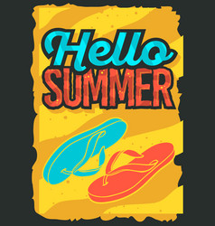 hello summer time poster design with flip flops vector image
