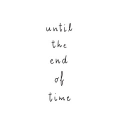 until the end of time hand drawn lettering vector image