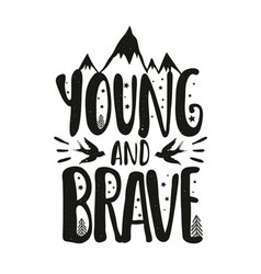 with lettering inspirational quote young and brave vector image