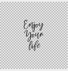 enjoy your life transparent background vector image