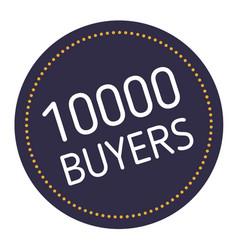 Ten thousand buyers advertising sticker vector