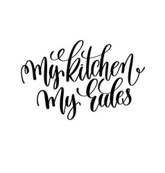 My kitchen my rules black and white hand lettering vector