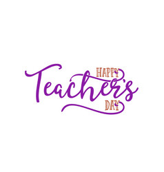 Lettering and calligraphy modern - happy teachers vector