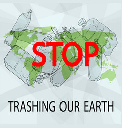 stop trashing our earth vector image