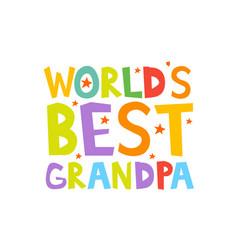 Worlds best grandpa letters fun kids style print vector