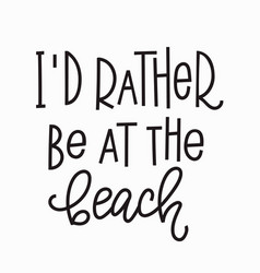I rather be at beach t-shirt quote lettering vector