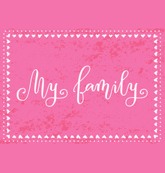 Modern calligraphy my family in white on pink vector