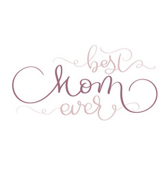 best mom ever vintage text on white vector image