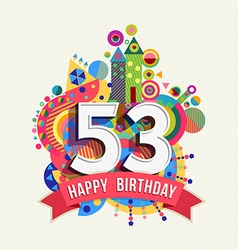 Happy birthday 53 year greeting card poster color vector image vector image