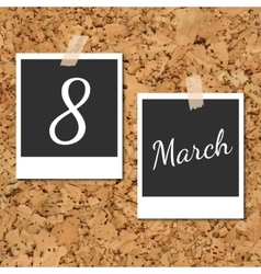 Photos on cork with an inscription 8 March vector image