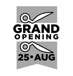 grand opening on 25 august monochrome emblem with vector image