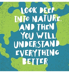 Earth day quotes inspirational Look deep into vector image