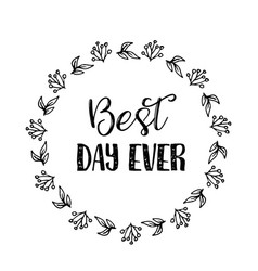 Best day ever text flower wreath hand drawn vector