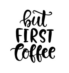 but first coffee hand written lettering vector image