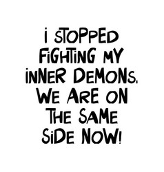I stopped fighting my inner demons we are on the vector