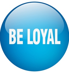 Be loyal blue round gel isolated push button vector