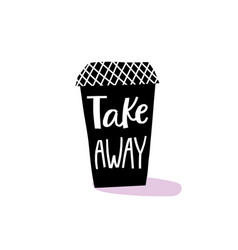 take away coffee shirt quote lettering vector image