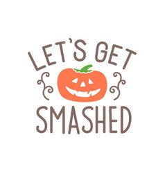lets get smashed quote pumpkin vector image