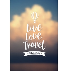 Live love travel poster vector image