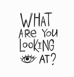 what are you looking at t-shirt quote lettering vector image