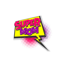 super mom pop art comic book text speech bubble vector image