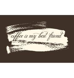 coffee is my best friend handwritten lettering vector image