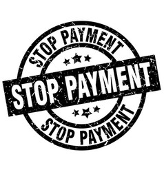 Stop payment round grunge black stamp vector