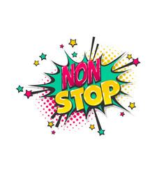 Non stop pop art comic book text speech bubble vector