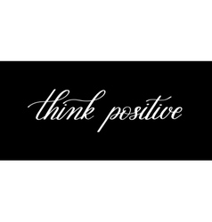 Think positive black and white handwritten vector