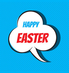 Comic speech bubble with phrase happy easter vector