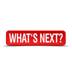 whats next red 3d square button isolated on white vector image