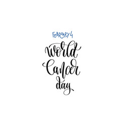 February 4 - world cancer day - hand lettering vector
