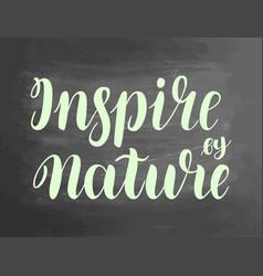Inspire nature chalkboard blackboard lettering vector