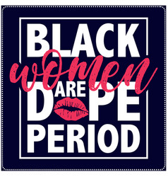 black are dope period saying typography t shirt vector image