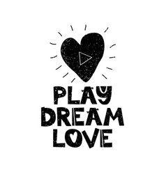 play dream lovehand drawn style typography poster vector image