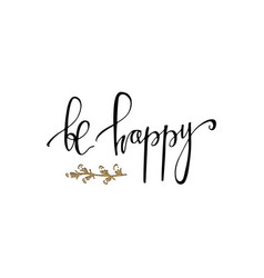 be happy hand lettering romantic card with gold vector image