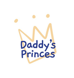 daddys little prince crown and star kids poster vector image