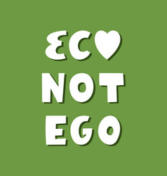 eco not ego white hand drawn ecological lettering vector image