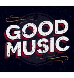 Good music typography Vintage tee print design T vector image vector image