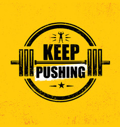 Keep pushing inspiring workout and fitness gym vector