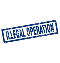 square grunge blue illegal operation stamp vector image
