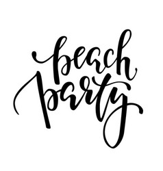 beach party hand drawn calligraphy and brush pen vector image vector image