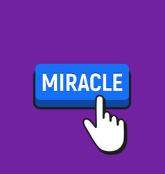 Hand mouse cursor clicks the miracle button vector