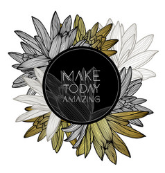 Make today amazingquote floral background vector