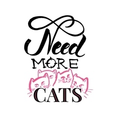 Need more cats handmade scribble calligraphy text vector image