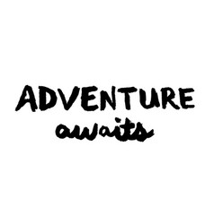 adventure awaits quote lettering vector image vector image