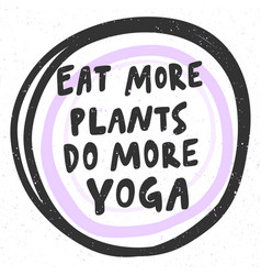 Eat more plants do more yoga sticker for social vector