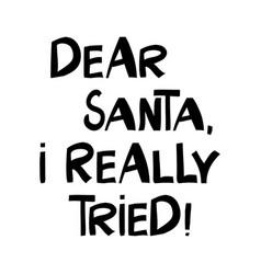 Dear santa i really tried winter holidays quote vector